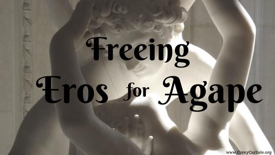 Freeing Eros for Agape